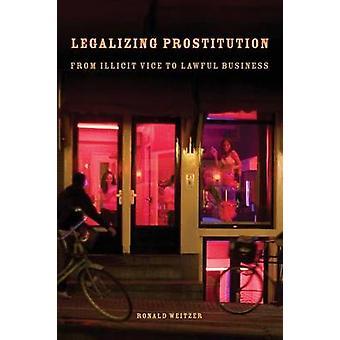 Legalisierung der Prostitution von unerlaubten Vice für rechtmäßige Unternehmen von Weitzer & Ronald