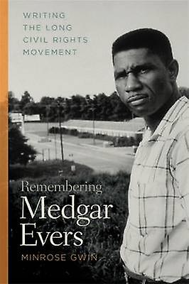 Remembebague Medgar Evers Writing the Long Civil Rights MoveHommest by Gwin & Minrose