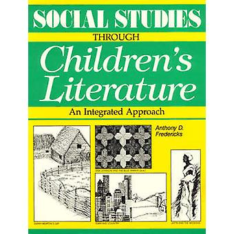 Social Studies Through Childrens Literature by Fredericks & Anthony D.