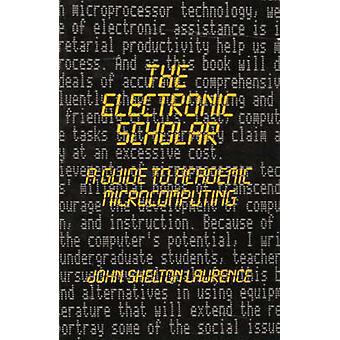 The Electronic Scholar A Guide to Academic Microcomputing by Lawrence & John Shelton