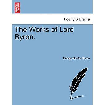 The Works of Lord Byron. by Byron & George Gordon