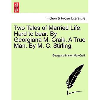 Zwei Geschichten des Ehelebens. Schwer zu ertragen. Von Georgiana M. Craik. Ein wahrer Mensch. Von M. C. Stirling. von Craik & Georgiana Marion Mai