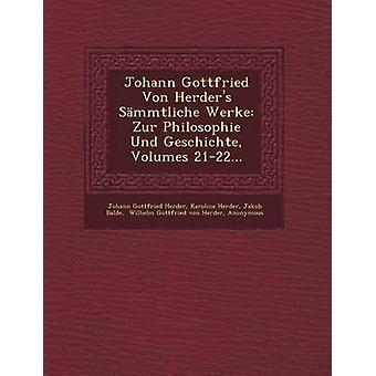 Johann Gottfried Von Herders Smmtliche Werke Zur Philosophie Und Geschichte Volumes 2122... by Herder & Johann Gottfried