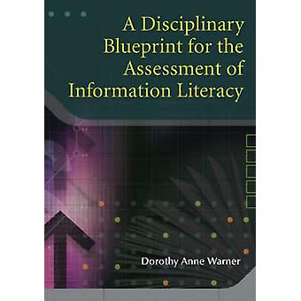 A Disciplinary Blueprint for the Assessment of Information Literacy by Warner & Dorothy