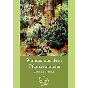 Wunder Aus Dem Pflanzenreiche by Bruning & Christian