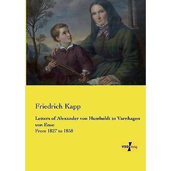 Letters of Alexander von Humboldt to Varnhagen von Ense by Kapp & Friedrich