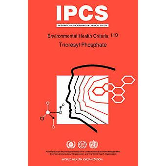 Tricresyl Phosphate Environmental Health Criteria Series No 110 by WHO