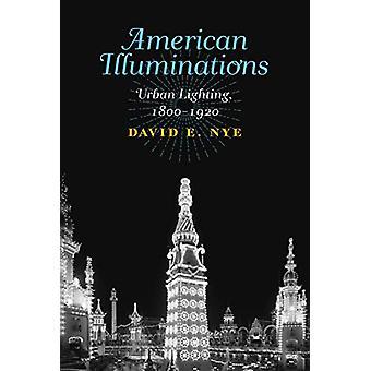 Amerikanska Illuminations - Urban belysning - 1800-1920 av David E. Nye-
