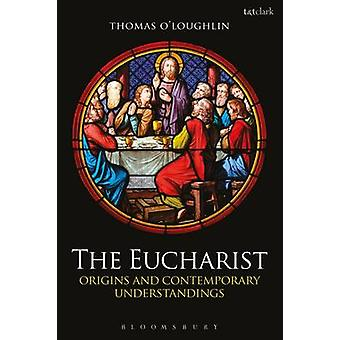 The Eucharist - Origins and Contemporary Understandings by Thomas O'Lo