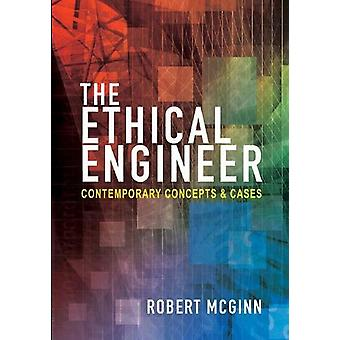 The Ethical Engineer - Contemporary Concepts and Cases by Robert E. Mc