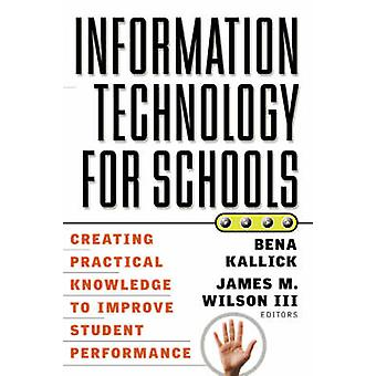 Information Technology for Schools - Creating Practical Knowledge to I