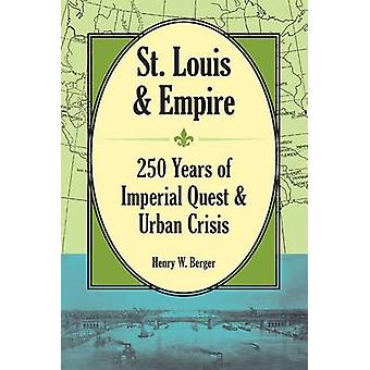 St. Louis and Empire - 250 Years of Imperial Quest and Urban Crisis by