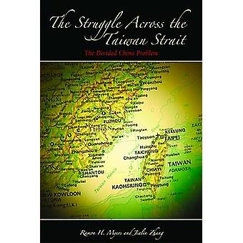 The Struggle Across the Taiwan Strait - The Divided China Problem by R