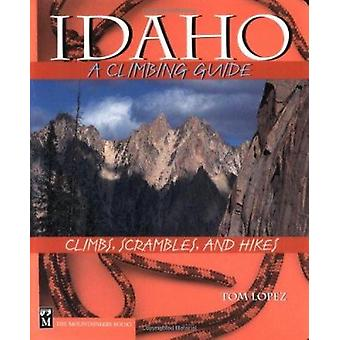 Idaho - a Climbing Guide - Climbs - Scrambles - and Hikes by Tom Lopez