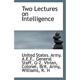 Two Lectures on Intelligence by G-2 States Army a E F General Staff -