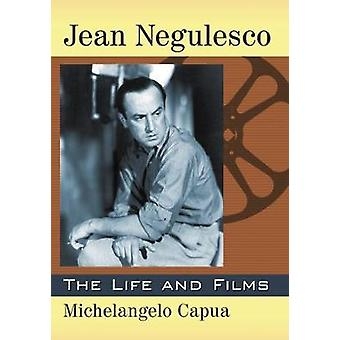 Jean Negulesco - The Life and Films by Michelangelo Capua - 9781476666
