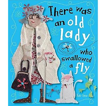 There Was an Old Lady Who Swallowed a Fly by Kate Toms - 978178065323