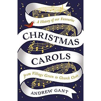 Christmas Carols - From Village Green to Church Choir by Andrew Gant -