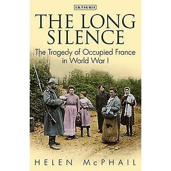 The Long Silence - The Tragedy of Occupied France in World War I by He