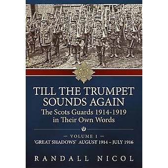 Till the Trumpet Sounds Again - The Scots Guards 1914-19 in Their Own