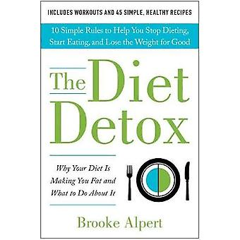 The Diet Detox - Why Your Diet Is Making You Fat and What to Do About