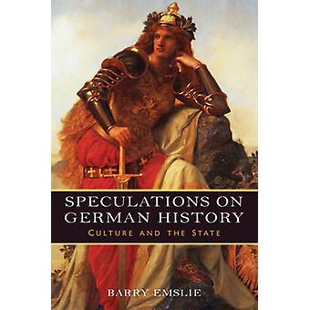 Speculations on German History Culture and the State by Emslie & Barry