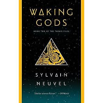 Waking Gods - Book Two of the Themis Files by Sylvain Neuvel - 9781101