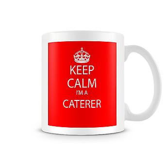 Keep Calm I'm A Caterer Printed Mug