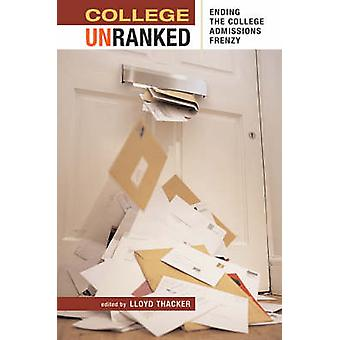 College Unranked - Ending the College Admissions Frenzy by Lloyd Thack