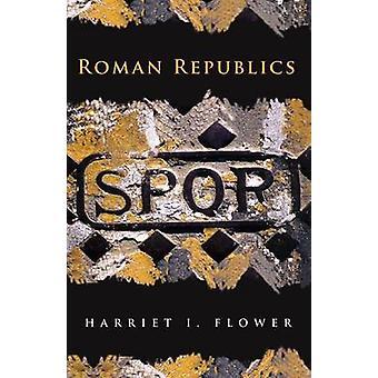 Roman Republics by Harriet I. Flower - 9780691152585 Book