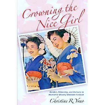 Crowning the Nice Girl - Gender - Ethnicity - and Culture in Hawaii's