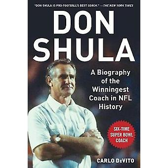 Don Shula - A Biography of the Winningest Coach in NFL History by Don