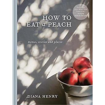 Cómo comer un melocotón - menús - historias y lugares por Diana Henry - 97817
