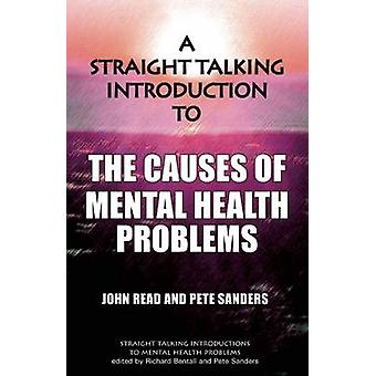 A Straight Talking Introduction to the Causes of Mental Health Proble