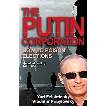 The Putin Corporation - The Story of Russia's Secret Takeover by Yuri