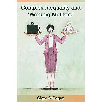 Komplexa ojämlikhet och 'Arbetande mödrar' av Clare O'Hagan - 978178205