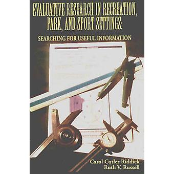 Evaluative Research in Recreation Park and Sport Settings by Carol Cutler Riddick & Ruth V. Russell
