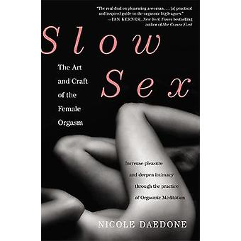 Slow Sex - The Art and Craft of the Female Orgasm by Nicole Daedone -