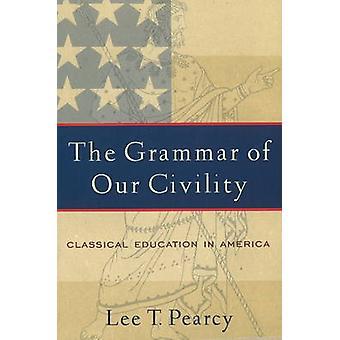 Grammatiken i vår hövlighet - klassisk utbildning i Amerika av Lee T.