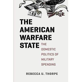 Den amerikanske krigsførelse stat: Indenrigspolitik af militære udgifter (Chicago serie på internationale og indenlandske...