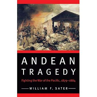 Andean Tragedy: Fighting the War of the Pacific, 1879-1884 (Studies in War, Society, and the Military)