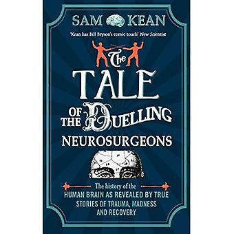 The Tale of the Duelling Neurosurgeons: The History of the Human Brain as Revealed by True Stories of Trauma,...