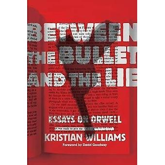 Between The Bullet And The� Lie: Essays on Orwell