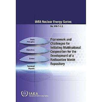 Framework and Challenges for Initiating Multinational� Cooperation for the Development of a Radioactive Waste Repository� (IAEA Nuclear Energy Series)