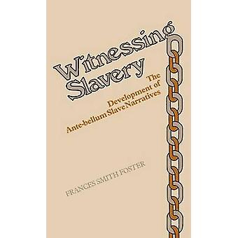 Witnessing Slavery The Development of AnteBellum Slave Narratives by Foster & Frances Smith