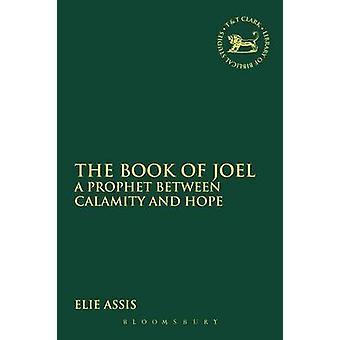 O livro do profeta Joel A entre calamidade e esperança por Elie & de Assis