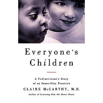 Everyones Child A Pediatricians Story of an InnerCity Practice by McCarthy & Claire