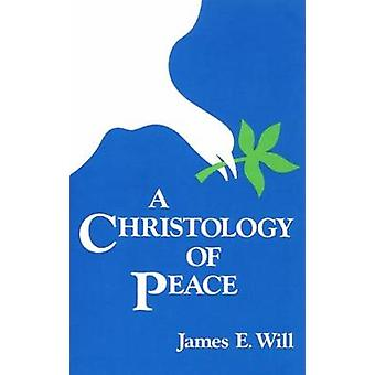 A Christology of Peace by Will & James E.