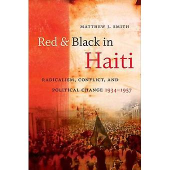 Red and Black in Haiti Radicalism Conflict and Political Change 19341957 by Smith & Matthew J.