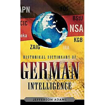 Historical Dictionary of German Intelligence by Adams & Jefferson